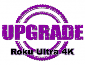 Upgrade to Roku Ultra 4K